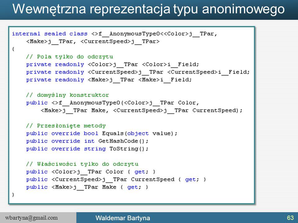 wbartyna@gmail.com Waldemar Bartyna Wewnętrzna reprezentacja typu anonimowego 63