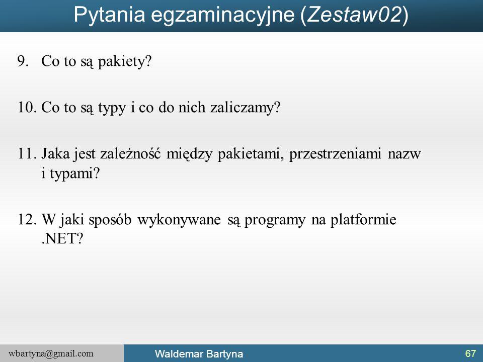 wbartyna@gmail.com Waldemar Bartyna Pytania egzaminacyjne (Zestaw02) 9.Co to są pakiety? 10.Co to są typy i co do nich zaliczamy? 11.Jaka jest zależno