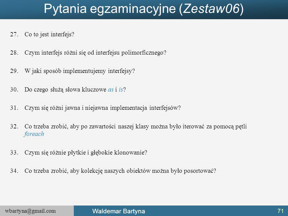 wbartyna@gmail.com Waldemar Bartyna Pytania egzaminacyjne (Zestaw06) 27.Co to jest interfejs? 28.Czym interfejs różni się od interfejsu polimorficzneg