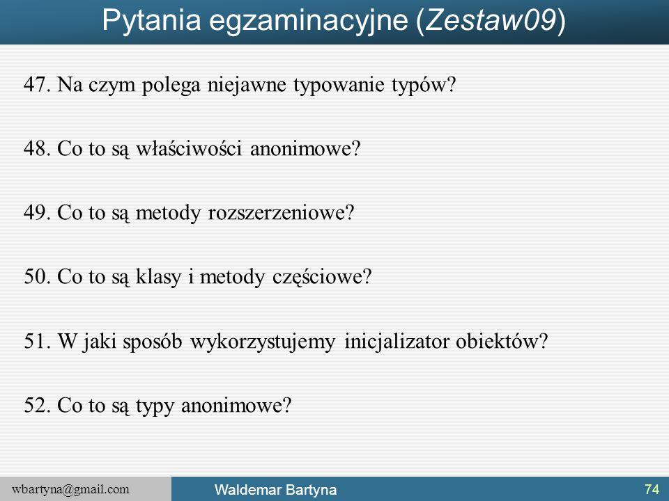 wbartyna@gmail.com Waldemar Bartyna Pytania egzaminacyjne (Zestaw09) 47.Na czym polega niejawne typowanie typów? 48.Co to są właściwości anonimowe? 49