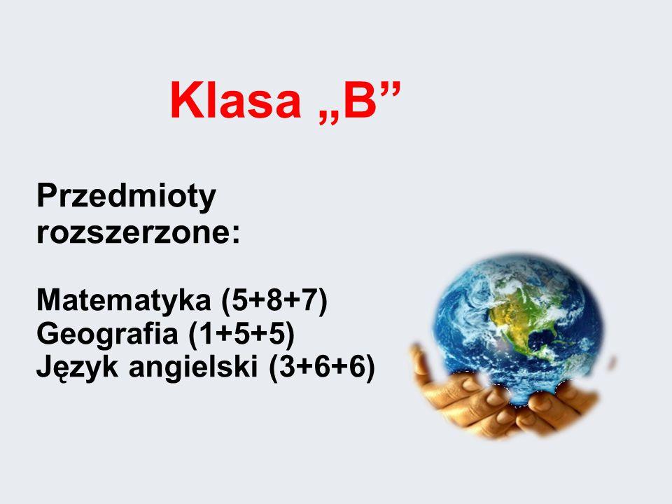"""Przedmioty rozszerzone: Matematyka (5+8+7) Geografia (1+5+5) Język angielski (3+6+6) Klasa """"B"""