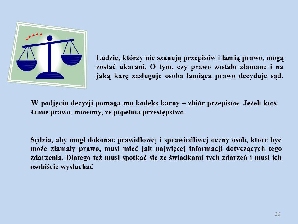 Sędzia, aby mógł dokonać prawidłowej i sprawiedliwej oceny osób, które być może złamały prawo, musi mieć jak najwięcej informacji dotyczących tego zda