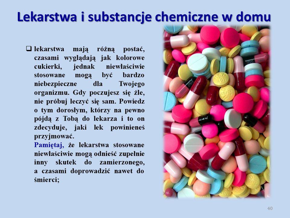 40  lekarstwa mają różną postać, czasami wyglądają jak kolorowe cukierki, jednak niewłaściwie stosowane mogą być bardzo niebezpieczne dla Twojego org