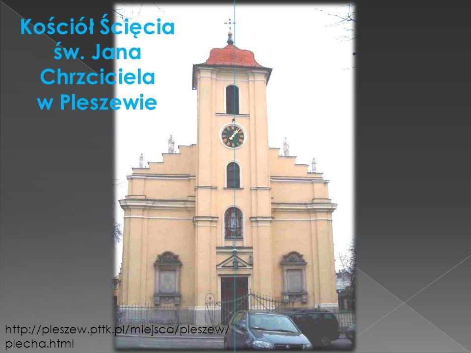 Kościół Ścięcia św. Jana Chrzciciela w Pleszewie http://pleszew.pttk.pl/miejsca/pleszew/ plecha.html