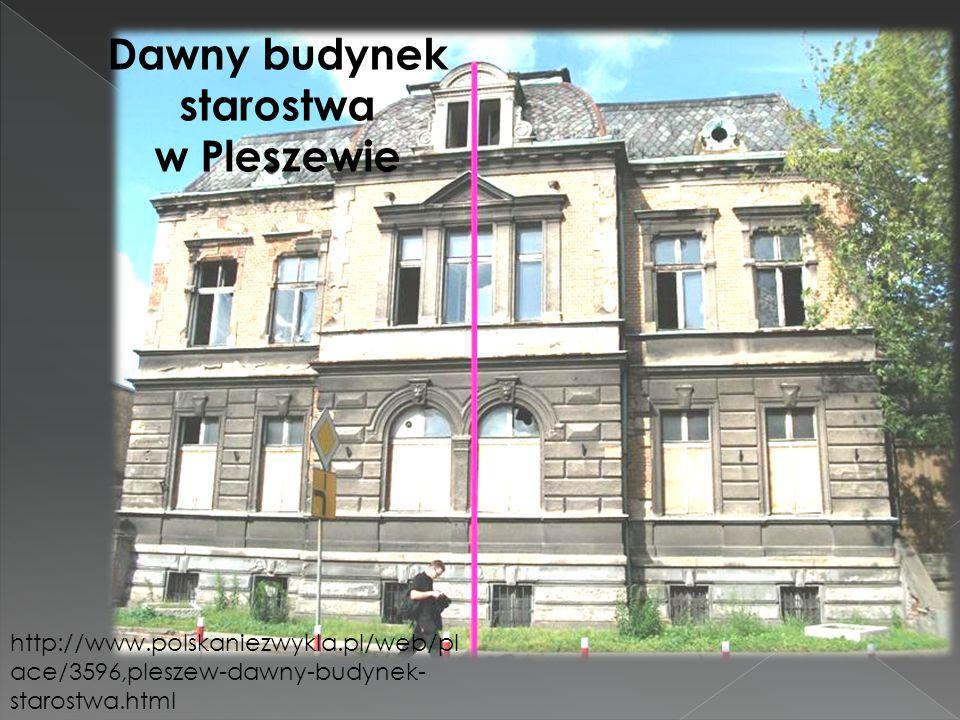 Dawny budynek starostwa w Pleszewie http://www.polskaniezwykla.pl/web/pl ace/3596,pleszew-dawny-budynek- starostwa.html