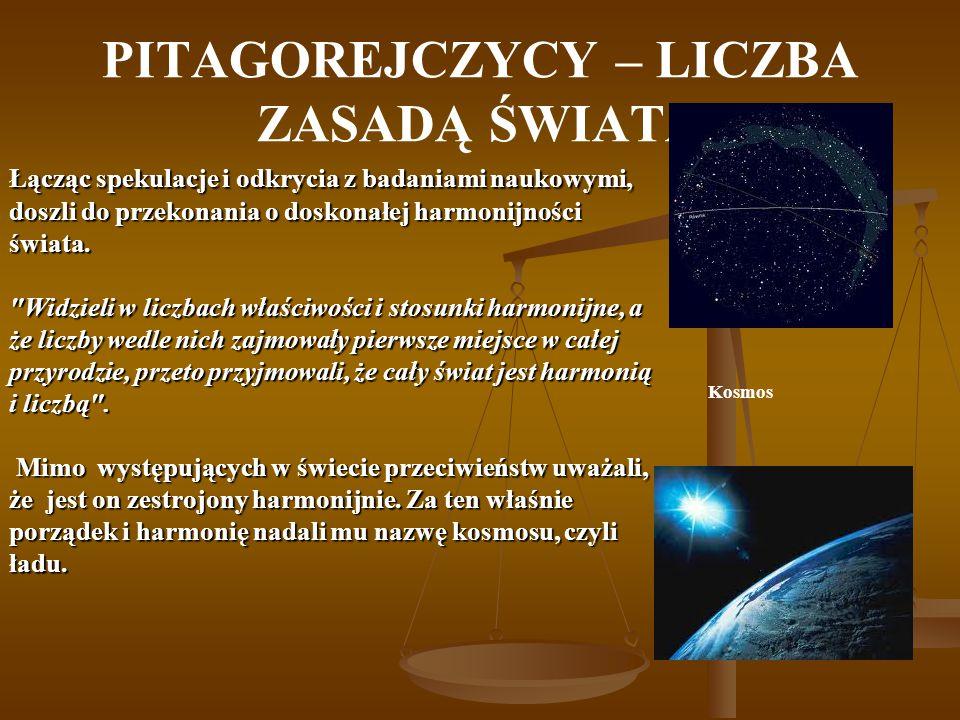 PITAGOREJCZYCY – LICZBA ZASADĄ ŚWIATA Kosmos Łącząc spekulacje i odkrycia z badaniami naukowymi, doszli do przekonania o doskonałej harmonijności świa