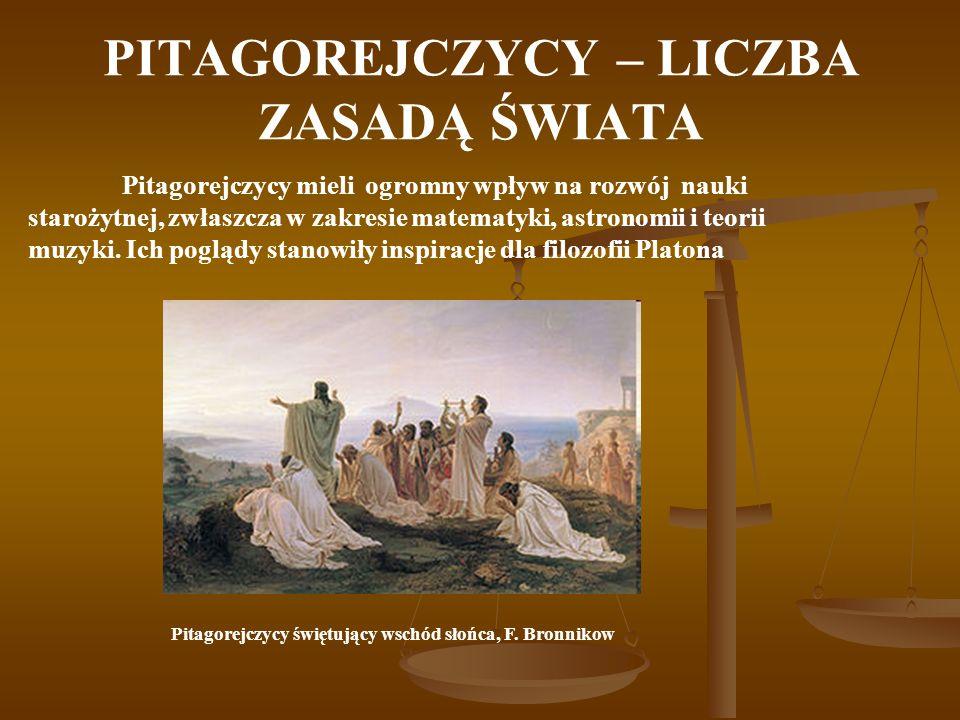 PITAGOREJCZYCY – LICZBA ZASADĄ ŚWIATA Pitagorejczycy świętujący wschód słońca, F. Bronnikow Pitagorejczycy mieli ogromny wpływ na rozwój nauki staroży