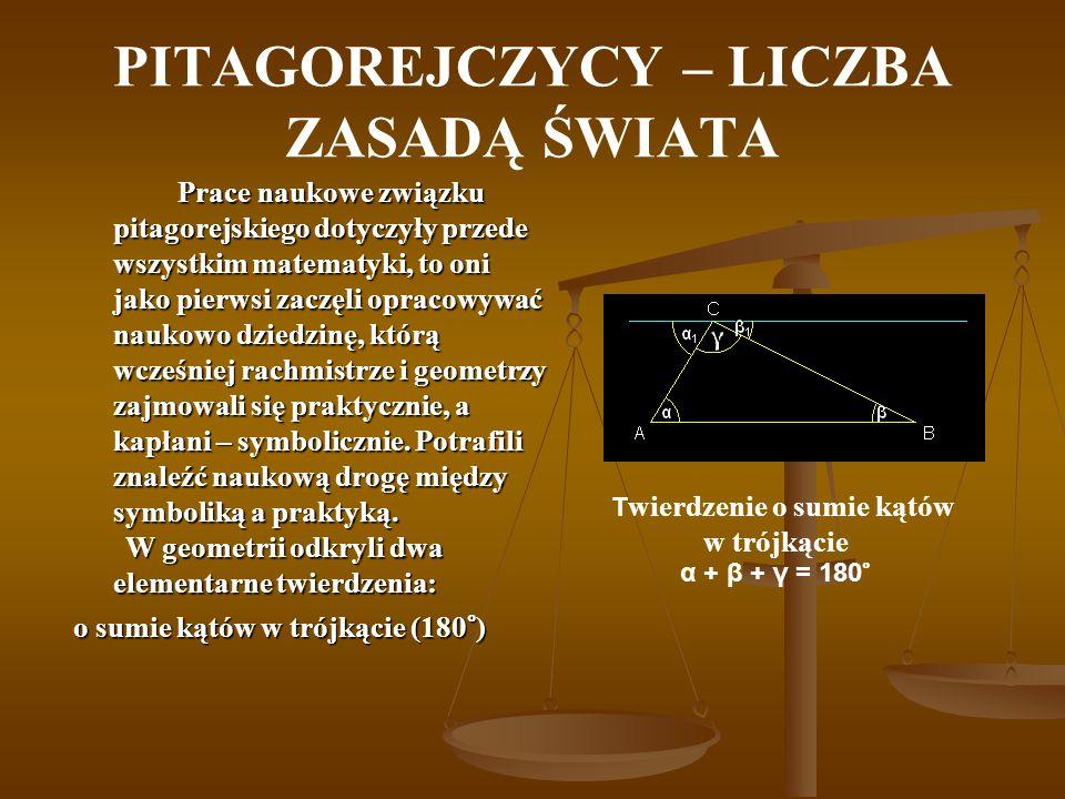 PITAGOREJCZYCY – LICZBA ZASADĄ ŚWIATA Prace naukowe związku pitagorejskiego dotyczyły przede wszystkim matematyki, to oni jako pierwsi zaczęli opracow