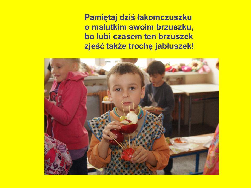 Pamiętaj dziś łakomczuszku o malutkim swoim brzuszku, bo lubi czasem ten brzuszek zjeść także trochę jabłuszek!