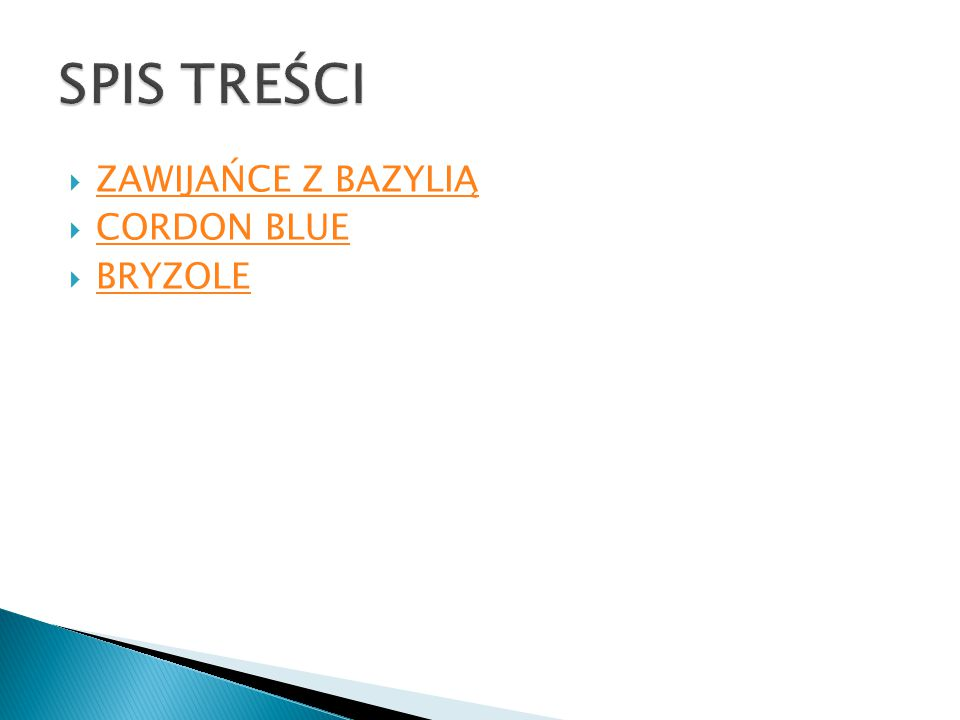  ZAWIJAŃCE Z BAZYLIĄ ZAWIJAŃCE Z BAZYLIĄ  CORDON BLUE CORDON BLUE  BRYZOLE BRYZOLE