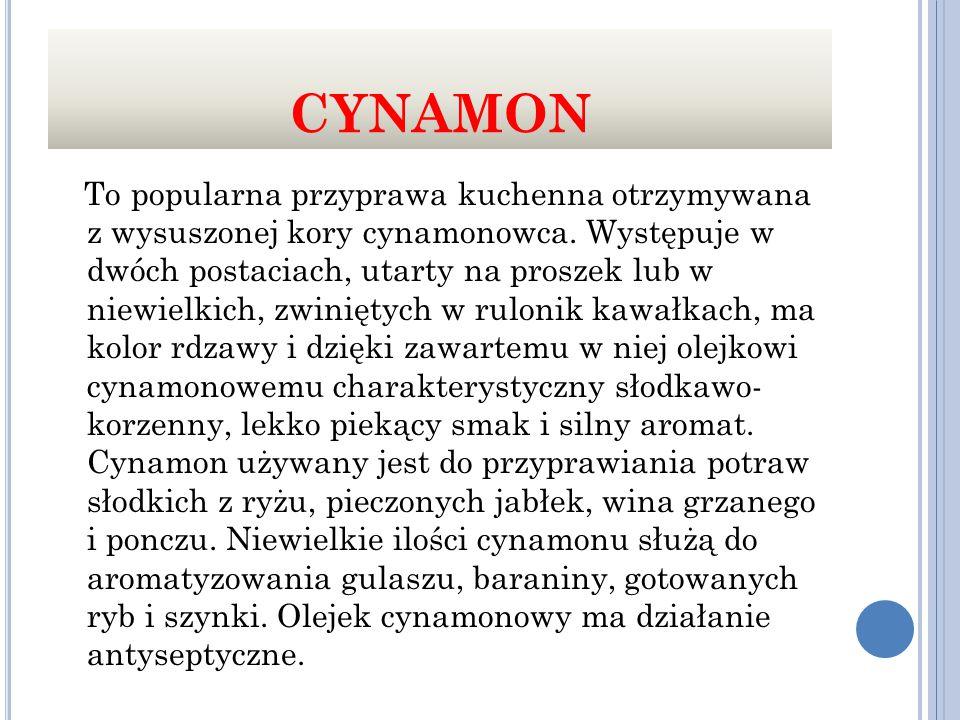 CYNAMON To popularna przyprawa kuchenna otrzymywana z wysuszonej kory cynamonowca.