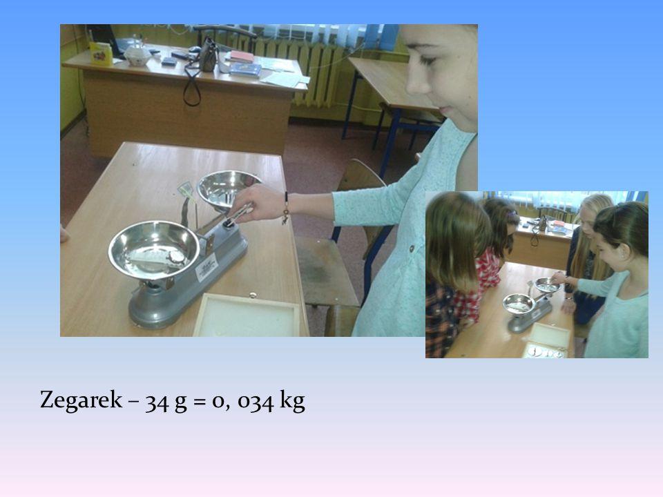 Zegarek – 34 g = 0, 034 kg