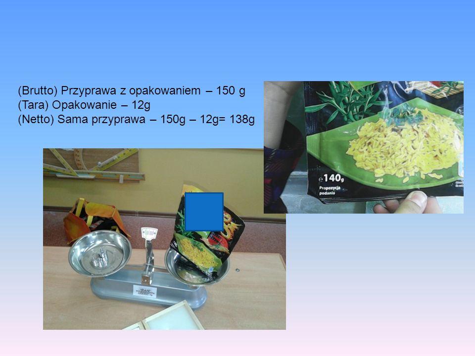 (Brutto) Przyprawa z opakowaniem – 150 g (Tara) Opakowanie – 12g (Netto) Sama przyprawa – 150g – 12g= 138g
