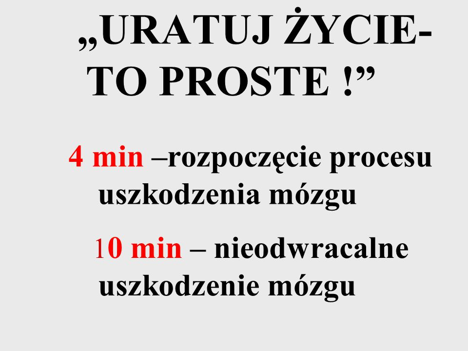 """""""URATUJ ŻYCIE- TO PROSTE !"""" 4 min –rozpoczęcie procesu uszkodzenia mózgu 1 0 min – nieodwracalne uszkodzenie mózgu"""