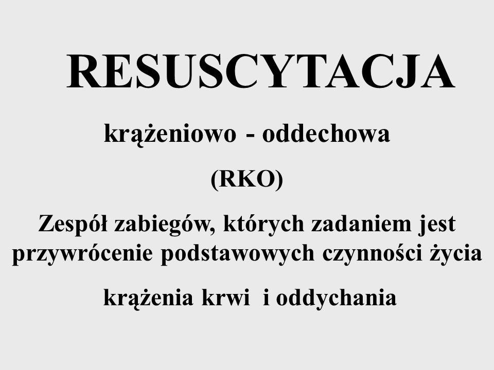 RESUSCYTACJA krążeniowo - oddechowa (RKO) Zespół zabiegów, których zadaniem jest przywrócenie podstawowych czynności życia krążenia krwi i oddychania
