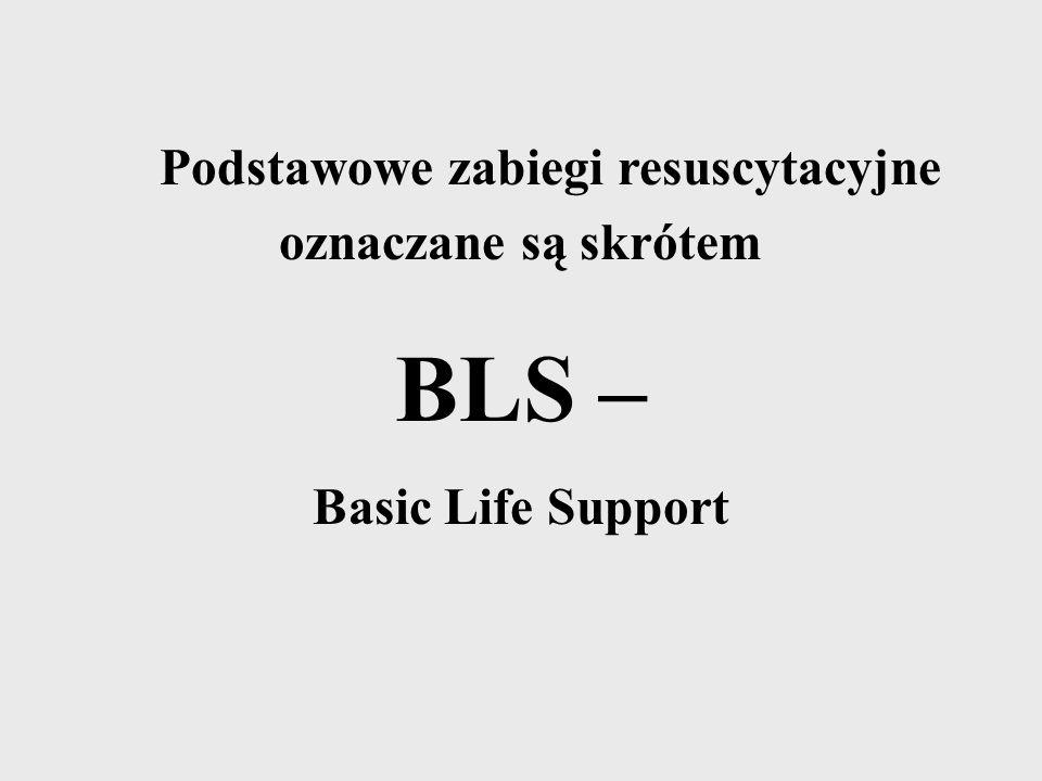 Podstawowe zabiegi resuscytacyjne oznaczane są skrótem BLS – Basic Life Support
