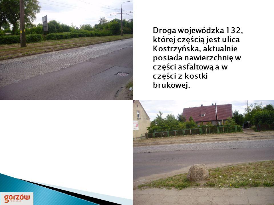 Droga wojewódzka 132, której częścią jest ulica Kostrzyńska, aktualnie posiada nawierzchnię w części asfaltową a w części z kostki brukowej.
