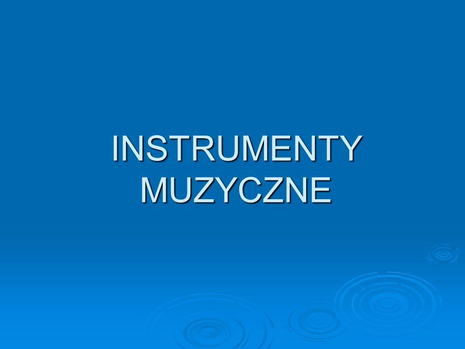 Podział instrumentów muzycznych:  instrumenty strunowe  instrumenty dęte  instrumenty perkusyjne