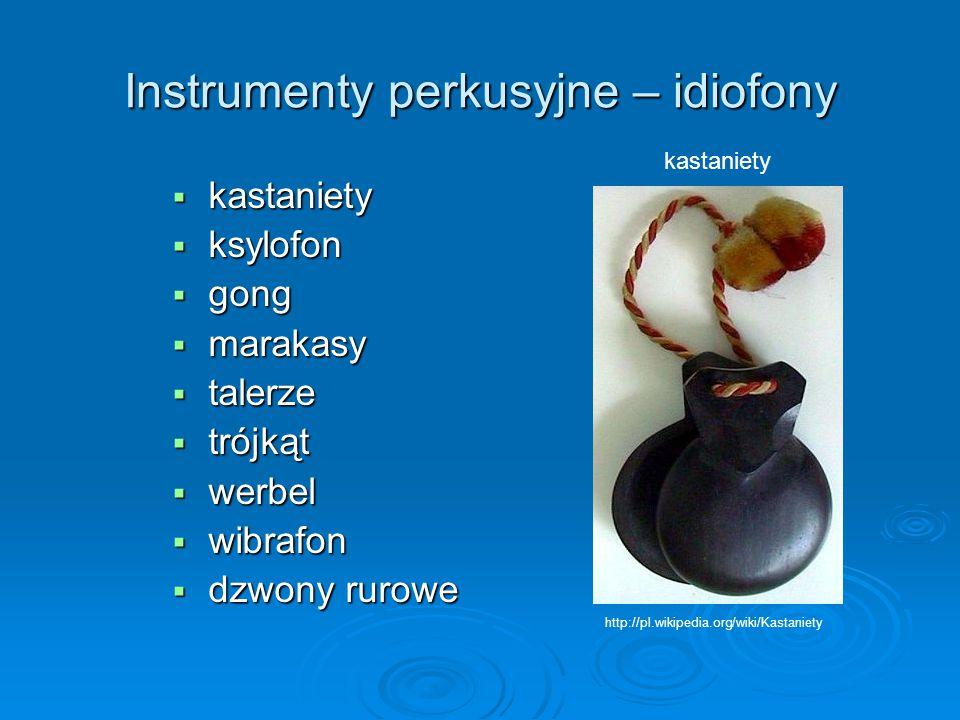 Instrumenty perkusyjne – idiofony  kastaniety  ksylofon  gong  marakasy  talerze  trójkąt  werbel  wibrafon  dzwony rurowe kastaniety http://