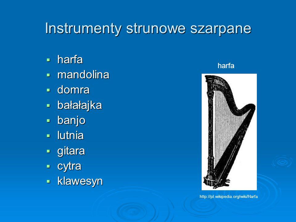 Instrumenty strunowe szarpane  harfa  mandolina  domra  bałałajka  banjo  lutnia  gitara  cytra  klawesyn http://pl.wikipedia.org/wiki/Harfa