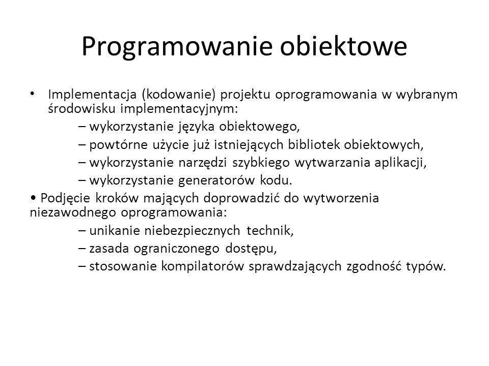 Programowanie obiektowe Implementacja (kodowanie) projektu oprogramowania w wybranym środowisku implementacyjnym: – wykorzystanie języka obiektowego,