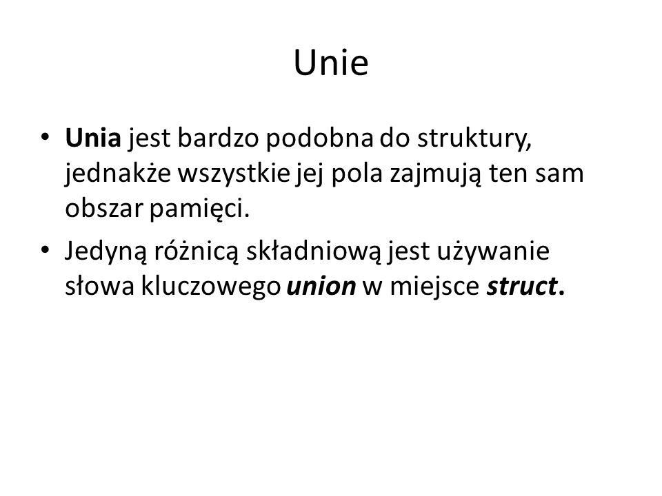 Unie Unia jest bardzo podobna do struktury, jednakże wszystkie jej pola zajmują ten sam obszar pamięci. Jedyną różnicą składniową jest używanie słowa