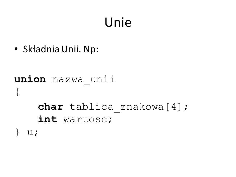 Unie Składnia Unii. Np: union nazwa_unii { char tablica_znakowa[4]; int wartosc; } u;