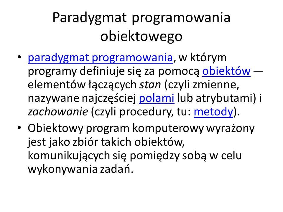 Paradygmat programowania obiektowego paradygmat programowania, w którym programy definiuje się za pomocą obiektów — elementów łączących stan (czyli zm