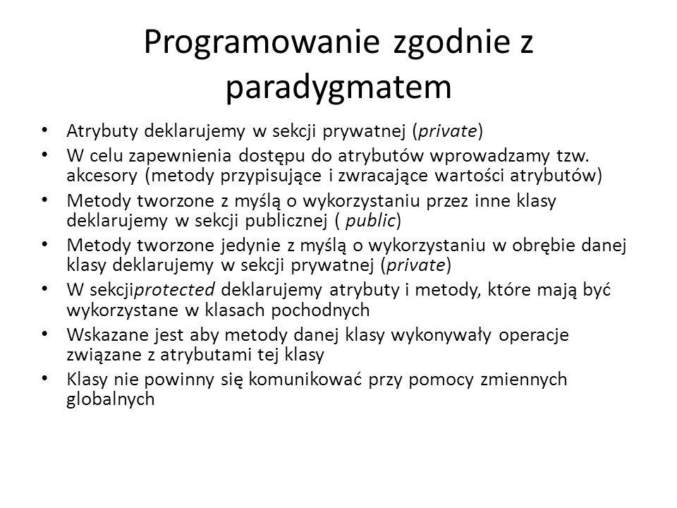 Programowanie zgodnie z paradygmatem Atrybuty deklarujemy w sekcji prywatnej (private) W celu zapewnienia dostępu do atrybutów wprowadzamy tzw. akceso