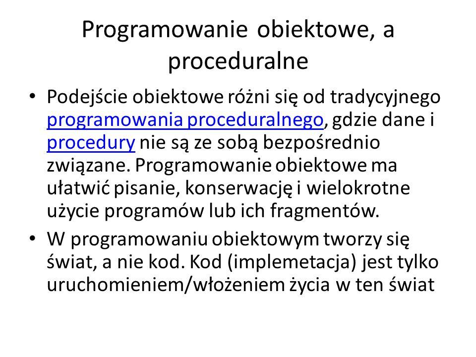 Programowanie obiektowe, a proceduralne Podejście obiektowe różni się od tradycyjnego programowania proceduralnego, gdzie dane i procedury nie są ze s