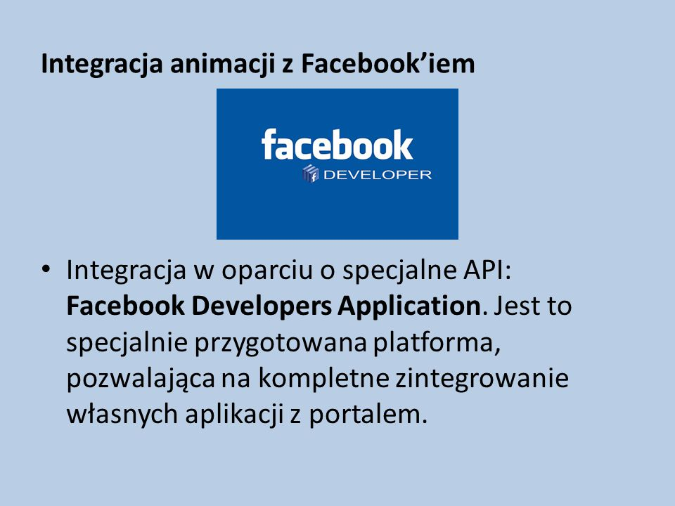 Integracja animacji z Facebook'iem Integracja w oparciu o specjalne API: Facebook Developers Application.