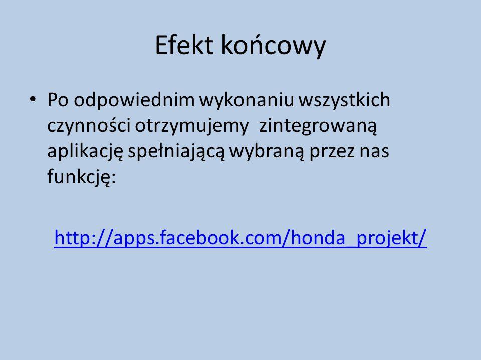 Efekt końcowy Po odpowiednim wykonaniu wszystkich czynności otrzymujemy zintegrowaną aplikację spełniającą wybraną przez nas funkcję: http://apps.facebook.com/honda_projekt/