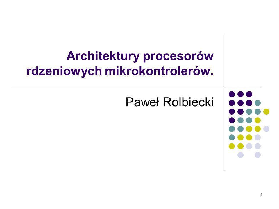 1 Architektury procesorów rdzeniowych mikrokontrolerów. Paweł Rolbiecki