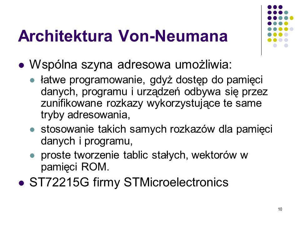 10 Architektura Von-Neumana Wspólna szyna adresowa umożliwia: łatwe programowanie, gdyż dostęp do pamięci danych, programu i urządzeń odbywa się przez