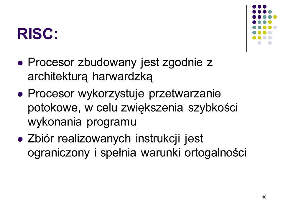 16 RISC: Procesor zbudowany jest zgodnie z architekturą harwardzką Procesor wykorzystuje przetwarzanie potokowe, w celu zwiększenia szybkości wykonani