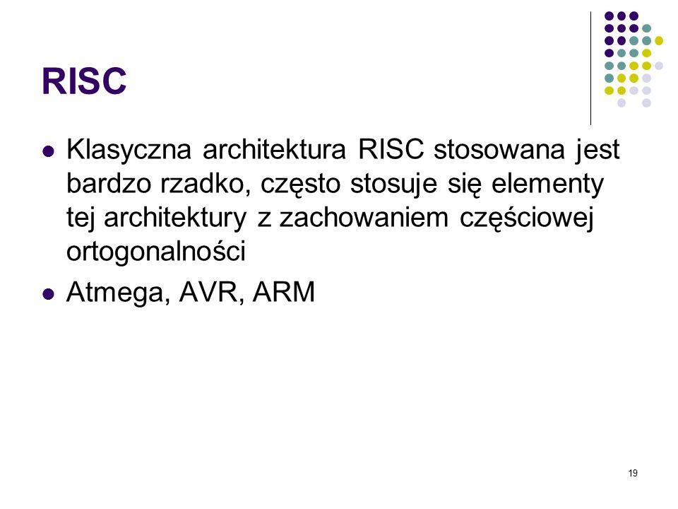 19 RISC Klasyczna architektura RISC stosowana jest bardzo rzadko, często stosuje się elementy tej architektury z zachowaniem częściowej ortogonalności