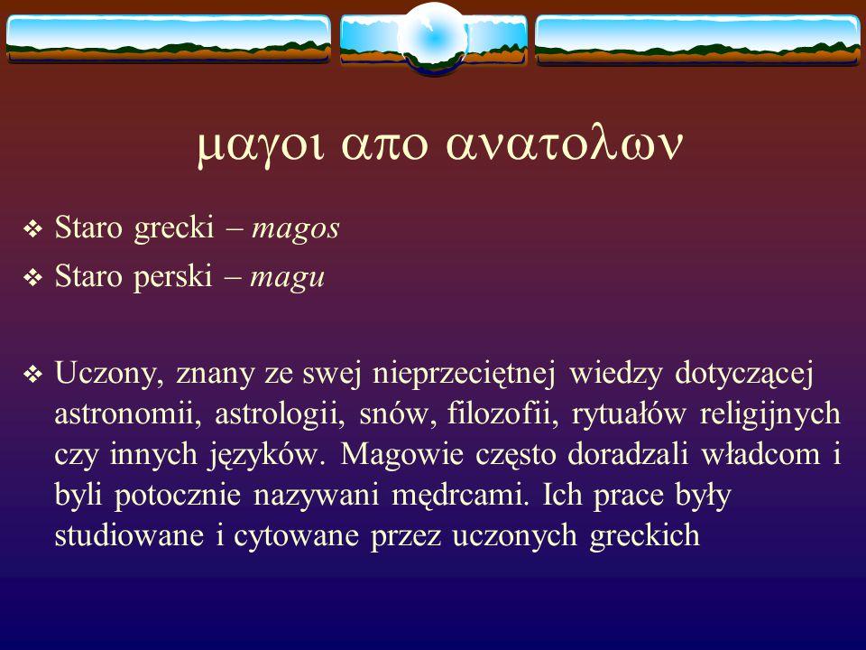   Staro grecki – magos  Staro perski – magu  Uczony, znany ze swej nieprzeciętnej wiedzy dotyczącej astronomii, astrologii, snów, filozofii, rytuałów religijnych czy innych języków.