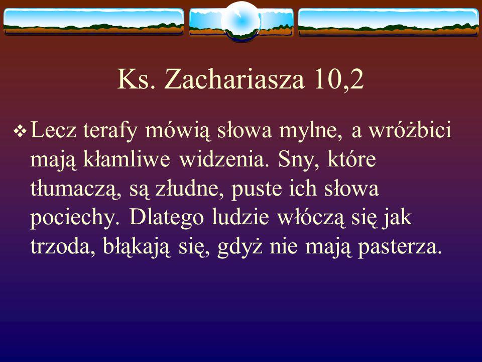 Ks.Zachariasza 10,2  Lecz terafy mówią słowa mylne, a wróżbici mają kłamliwe widzenia.