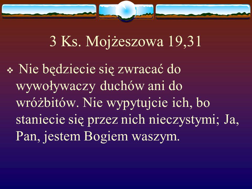 3 Ks.Mojżeszowa 19,31  Nie będziecie się zwracać do wywoływaczy duchów ani do wróżbitów.