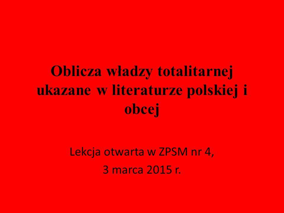 Oblicza władzy totalitarnej ukazane w literaturze polskiej i obcej Lekcja otwarta w ZPSM nr 4, 3 marca 2015 r.