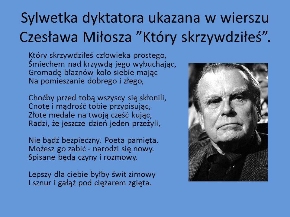 """Sylwetka dyktatora ukazana w wierszu Czesława Miłosza """"Który skrzywdziłeś"""". Który skrzywdziłeś człowieka prostego, Śmiechem nad krzywdą jego wybuchają"""