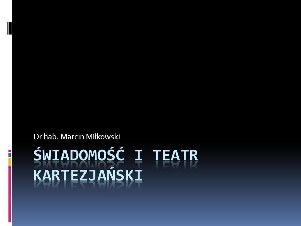 Menu dnia  Świadomość a zmysły: empiryzm  Z teatru kartezjańskiego do globalnej przestrzeni roboczej  Koncepcja wielokrotnych szkiców Dennetta