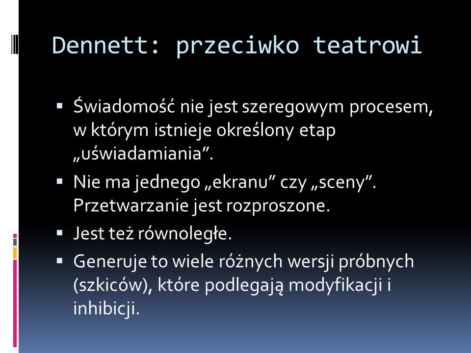 """Dennett: przeciwko teatrowi  Świadomość nie jest szeregowym procesem, w którym istnieje określony etap """"uświadamiania ."""