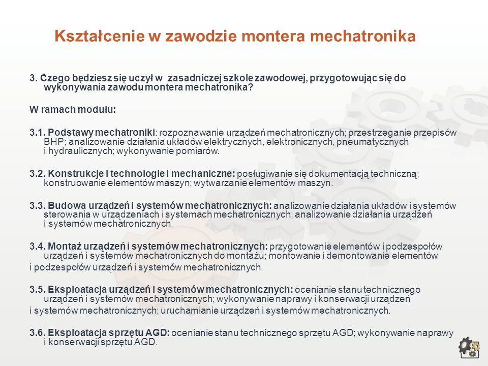 Kształcenie w zawodzie montera mechatronika 1. Aby pracować w zawodzie montera mechatronika, możesz: 1.1. Jako absolwent gimnazjum – wybrać trzyletnią