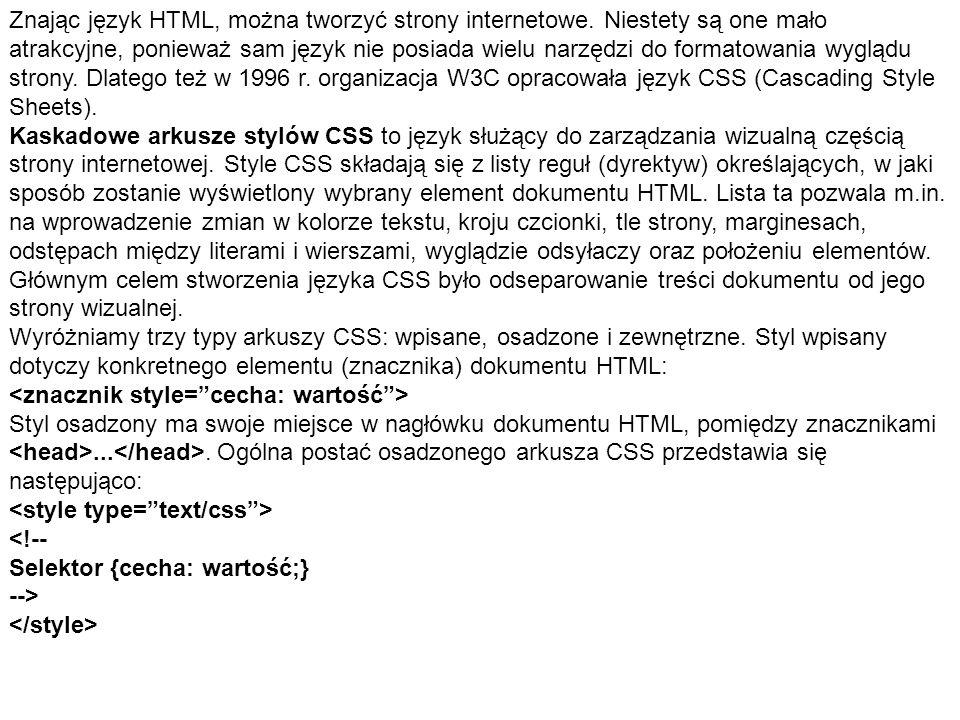 Znając język HTML, można tworzyć strony internetowe. Niestety są one mało atrakcyjne, ponieważ sam język nie posiada wielu narzędzi do formatowania wy