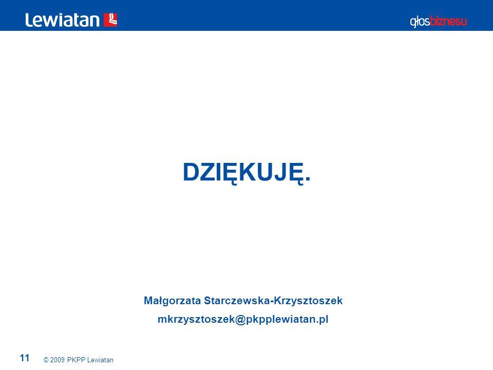 11 © 2009 PKPP Lewiatan DZIĘKUJĘ. Małgorzata Starczewska-Krzysztoszek mkrzysztoszek@pkpplewiatan.pl