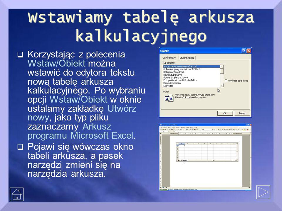 Wstawiamy tabelę arkusza kalkulacyjnego  Korzystając z polecenia Wstaw/Obiekt można wstawić do edytora tekstu nową tabelę arkusza kalkulacyjnego. Po