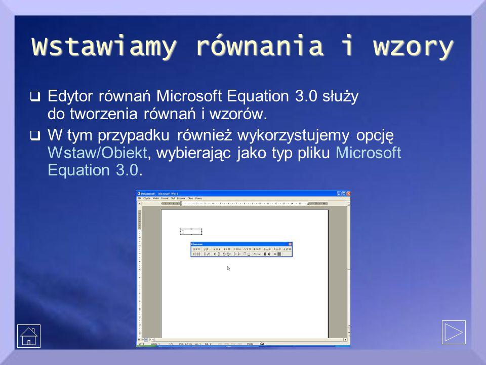 Wstawiamy równania i wzory  Edytor równań Microsoft Equation 3.0 służy do tworzenia równań i wzorów.  W tym przypadku również wykorzystujemy opcję W