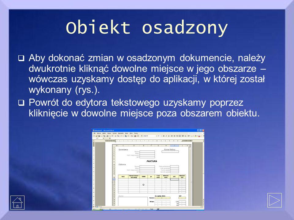 Obiekt osadzony  Aby dokonać zmian w osadzonym dokumencie, należy dwukrotnie kliknąć dowolne miejsce w jego obszarze – wówczas uzyskamy dostęp do apl