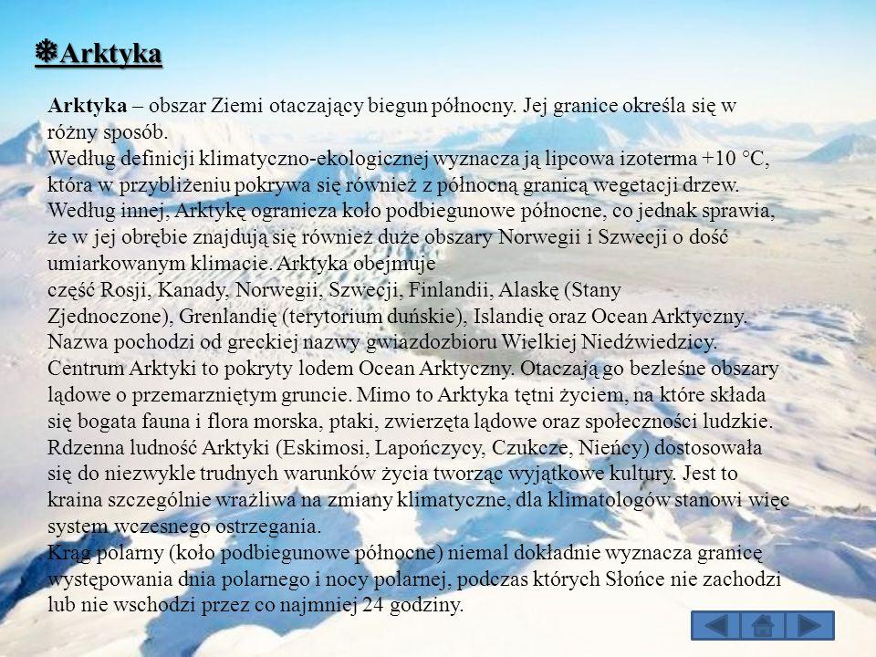 ❅ Arktyka Arktyka – obszar Ziemi otaczający biegun północny. Jej granice określa się w różny sposób. Według definicji klimatyczno-ekologicznej wyznacz